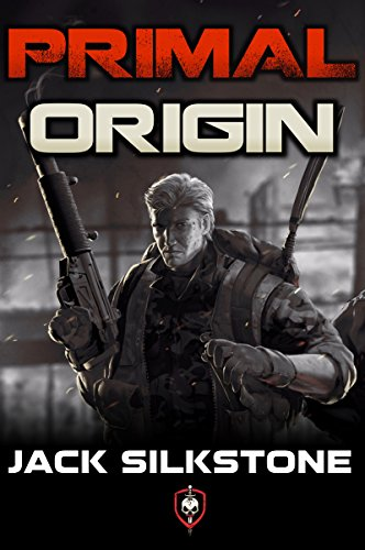 PRIMAL Origin (A PRIMAL Action Thriller Book 1) (The PRIMAL Series) by Jack Silkstone