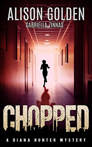 Chopped (A Diana Hunter Mystery Book 4) by Alison Golden and Gabriella  Zinnas