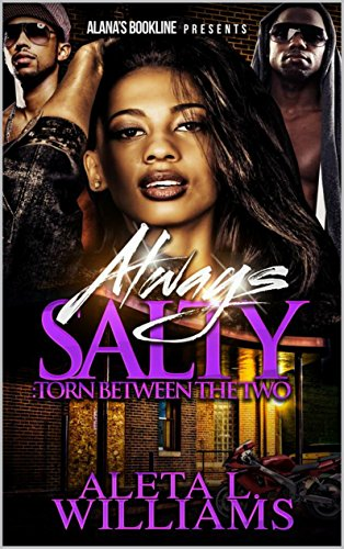 Always Salty: Torn Between The Two (Salty – A Ghetto Soap Opera Book 8) by Aleta Williams