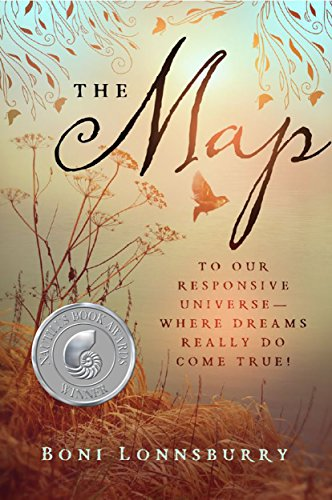 The Map: To Our Responsive Universe, Where Dreams Really Do Come True! by Boni Lonnsburry