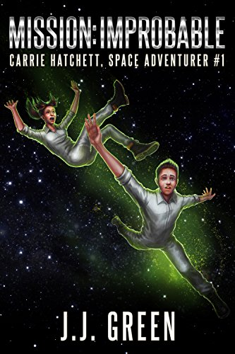 Mission Improbable (Carrie Hatchett, Space Adventurer Series Book 1) by J.J. Green