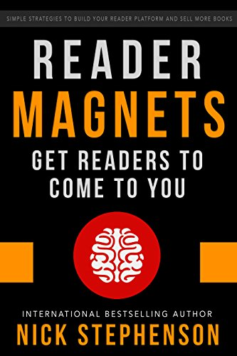 Reader Magnets: Build Your Author Platform and Sell more Books on Kindle (Book Marketing for Authors 1) by Nick Stephenson