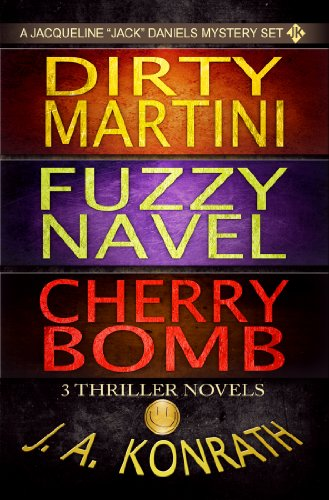 Jack Daniels Series – Three Thriller Novels (Dirty Martini #4, Fuzzy Navel #5, Cherry Bomb #6) by J.A. Konrath and Jack Kilborn