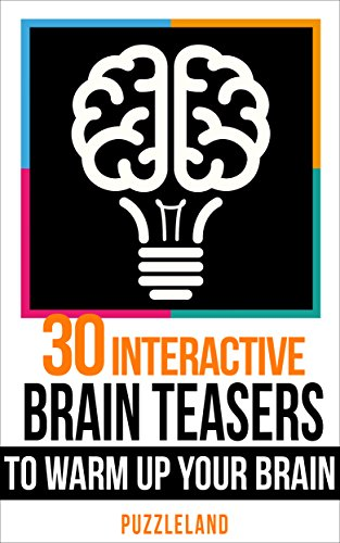 30 Interactive Brainteasers to Warm up your Brain (Riddles & Brain teasers, puzzles, puzzles & games) by Puzzleland