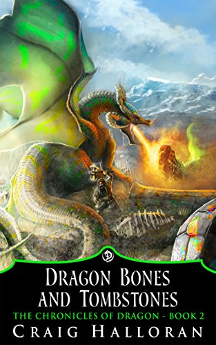 Dragon Bones and Tombstones (Book 2 of 10): Dragon Series (The Chronicles of Dragon) by Craig Halloran