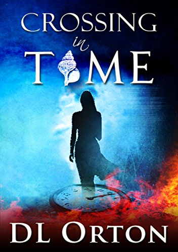 Crossing In Time: An Edgy Sci-Fi Love Story (Between Two Evils Book 1) by D. L. Orton