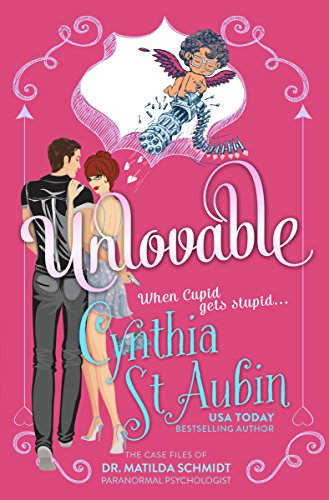 Unlovable: The Case Files of Dr. Matilda Schmidt, Paranormal Psychologist #1 by Cynthia St. Aubin