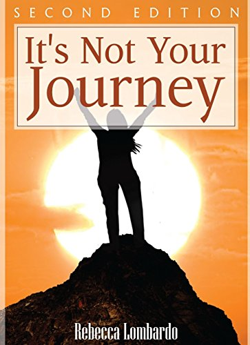 It's Not Your Journey: Second Edition by Rebecca Lombardo