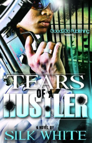 Tears of a Hustler PT 1 by Silk White