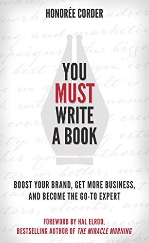 You Must Write a Book: Boost Your Brand, Get More Business, and Become the Go-To Expert by Honoree Corder and Dino Marino