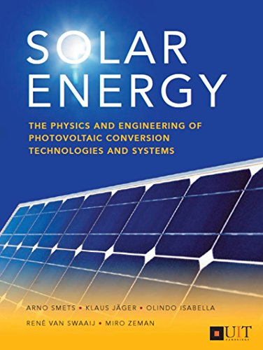 Solar Energy: The physics and engineering of photovoltaic conversion, technologies and systems by Arno Smets and Klaus Jäger