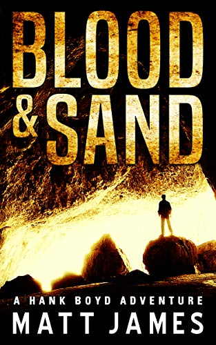 Blood and Sand (The Hank Boyd Adventures Book 1) by Matt James