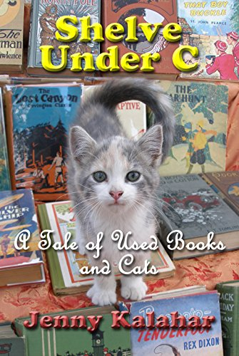 Shelve Under C: A Tale of Used Books and Cats (Turning Pages Book 1) by Jenny Kalahar