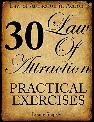 Law of Attraction – 30 Practical Exercises (Law of Attraction in Action Book 1) by Louise Stapely