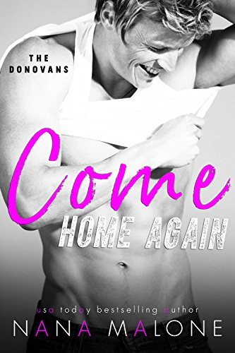 Come Home Again: New Adult Romance (The Donovans) by Nana Malone