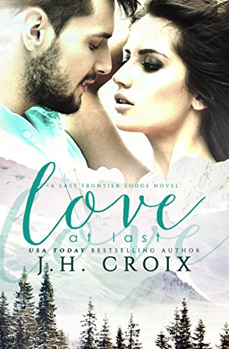 Love at Last (Last Frontier Lodge Novels Book 2) by J.H. Croix and Clarise Tan
