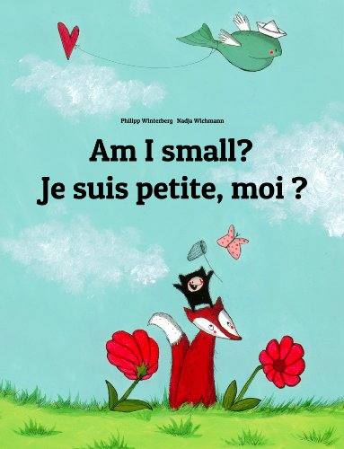 Am I small? Je suis petite, moi ?: Children's Picture Book English-French (Bilingual Edition) (World Children's Book 1) by Philipp Winterberg and Nadja Wichmann