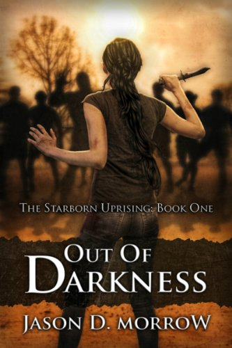 Out Of Darkness (The Starborn Uprising Book 1) by Jason D. Morrow
