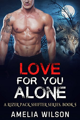 Love for you Alone (A Rizer Pack Shifter Series Book 5) by Amelia Wilson