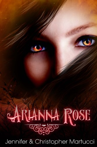 Arianna Rose (Part 1) by Jennifer Martucci and Christopher Martucci
