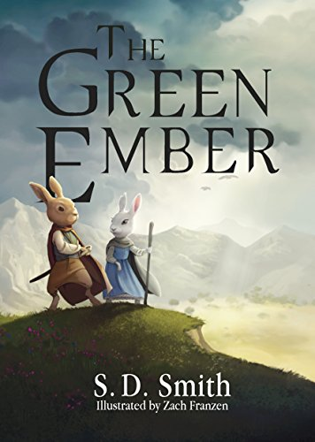 The Green Ember (The Green Ember Series Book 1) by S. D. Smith and Zach Franzen