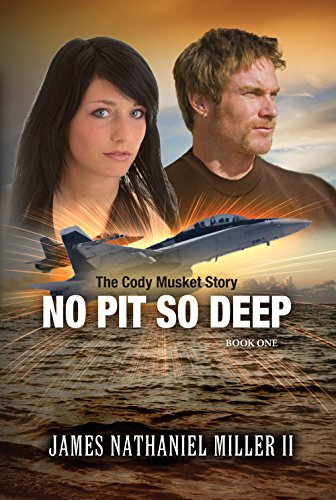 No Pit So Deep: The Cody Musket Story by Miller II, James Nathaniel