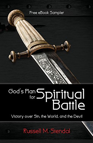 God's Plan for Spiritual Battle: Victory over Sin, the World, and the Devil (eBook Sampler) by Russell M. Stendal