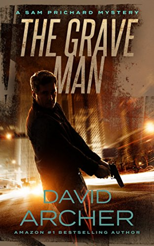 The Grave Man – A Sam Prichard Mystery (Sam Prichard, Mystery, Thriller, Suspense, Private Investigator Book 1) by David Archer