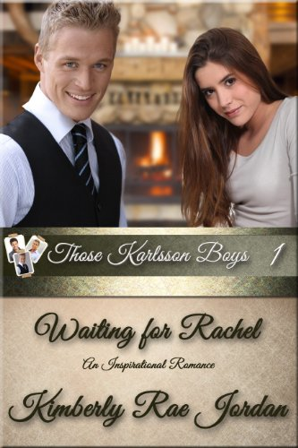 Waiting For Rachel: A Christian Romance (Those Karlsson Boys Book 1) by Kimberly Rae Jordan