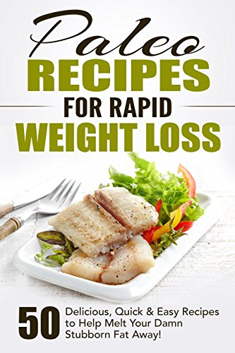 Paleo Recipes for Rapid Weight Loss: 50 Delicious, Quick & Easy Recipes to Help Melt Your Damn Stubborn Fat Away!: Paleo Recipes, Paleo, Paleo Cookbook, Paleo Diet, Paleo Recipe Book, Paleo Cookbo by Fat Loss Nation