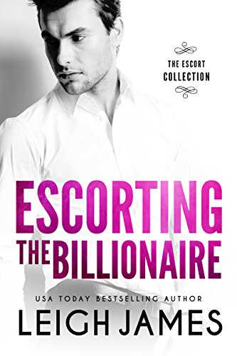 Escorting the Billionaire (The Escort Collection Book 1) by Leigh James