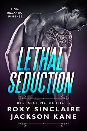 Lethal Seduction (Romantic Secret Agents Series Book 1) by Roxy Sinclaire and Jackson Kane