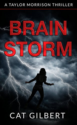 Brain Storm (A Taylor Morrison Thriller Book 1) by Cat Gilbert
