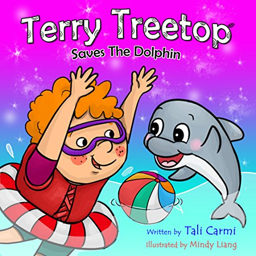 TERRY TREETOP SAVES THE DOLPHIN (The Terry Treetop Series Book 4) by Tali Carmi and Benny Carmi