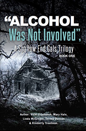"""Alcohol Was Not Involved"": A Shallow End Gals Trilogy (New Orleans Series, Shallow End Gals Trilogy Book 1) by Teresa Duncan"