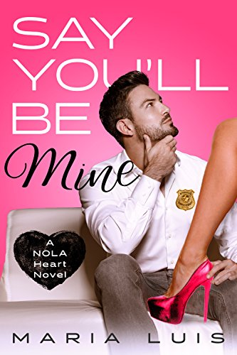 Say You'll Be Mine: A Second Chance Romance (A NOLA Heart Novel Book 1) by Maria Luis