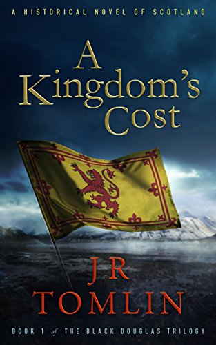 A Kingdom's Cost: A Historical Novel of Scotland (The Black Douglas Trilogy Book 1) by J. R. Tomlin