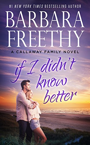 If I Didn't Know Better (Callaway Cousins #1) (Callaways Book 9) by Barbara Freethy