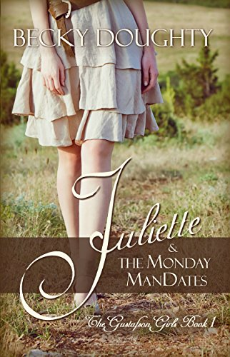Juliette and the Monday ManDates: The Gustafson Girls Book 1 by Becky Doughty