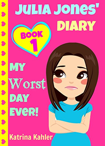 JULIA JONES – My Worst Day Ever! – Book 1: Diary Book for Girls aged 9 – 12 (Julia Jones' Diary) by Katrina Kahler