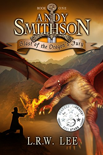 Blast of the Dragon's Fury: A Fun Dragon Epic Fantasy Book with Dragons (Andy Smithson 1) by L. R. W. Lee