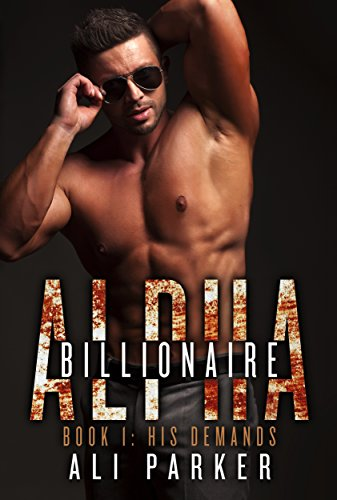 His Demands: (A Bad Boy Billionaire Novel) (Billionaire Alpha Book 1) by Ali Parker and Kellie Dennis Book Cover By Design