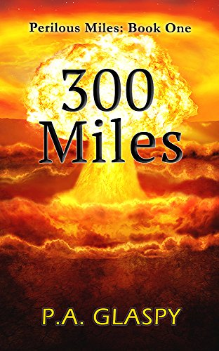 300 Miles (Perilous Miles Book 1) by P.A. Glaspy