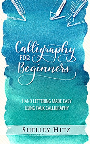 Calligraphy for Beginners: Hand Lettering Made Easy  Using Faux Calligraphy by Shelley Hitz