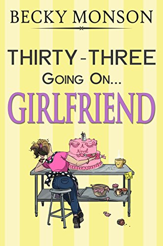 Thirty-Three Going on Girlfriend (Spinster Series Book 2) by Becky Monson