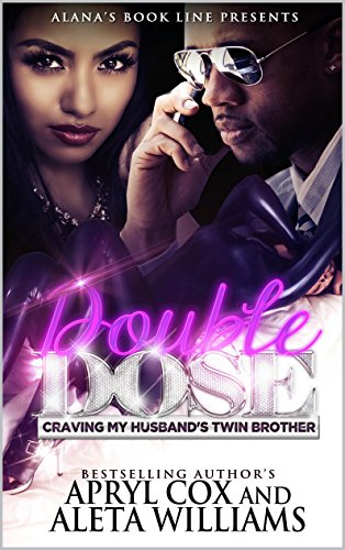 Double Dose: Craving My Husband's Twin Brother by Aleta Williams and Apryl Cox