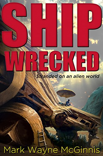 Ship Wrecked: Stranded on an alien world by Mark Wayne McGinnis
