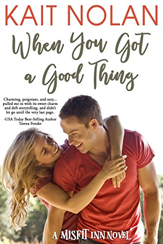 When You Got A Good Thing (The Misfit Inn Book 1) by Kait Nolan and The Forge Book Finishing