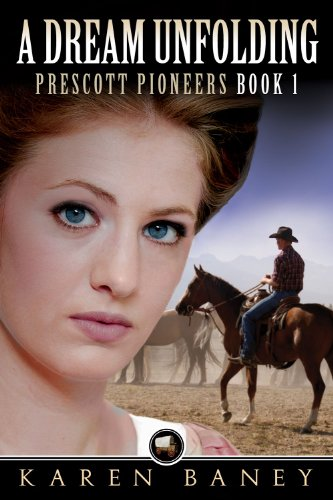 A Dream Unfolding (Prescott Pioneers Book 1) by Karen Baney