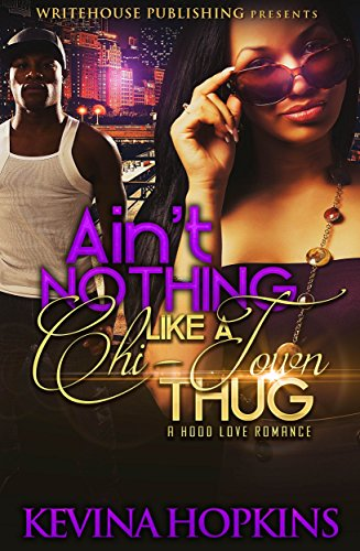 Ain't Nothing Like A Chi-Town Thug: A Hood Love Romance by Kevina Hopkins